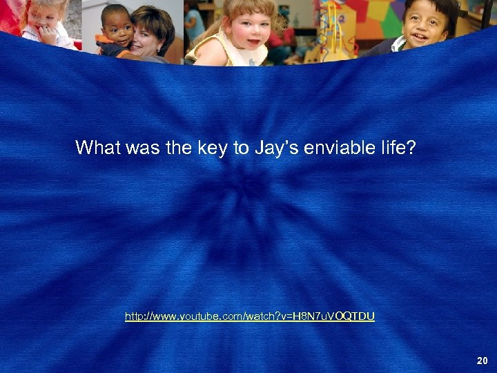 What was the key to Jay's enviable life? http: //www. youtube. com/watch? v=H 8