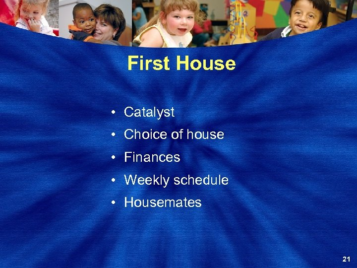First House • Catalyst • Choice of house • Finances • Weekly schedule •