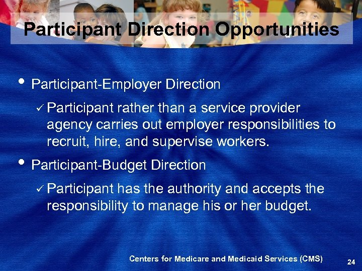 Participant Direction Opportunities • Participant-Employer Direction ü Participant rather than a service provider agency