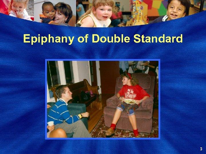 Epiphany of Double Standard 3