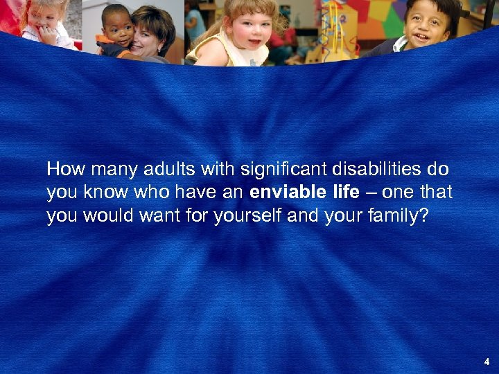 How many adults with significant disabilities do you know who have an enviable life