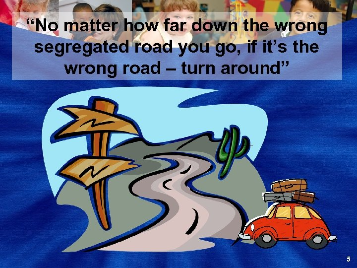 """""""No matter how far down the wrong segregated road you go, if it's the"""