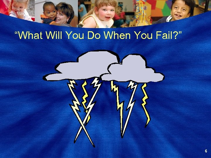 """""""What Will You Do When You Fail? """" 6"""