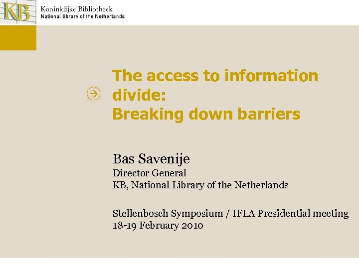 The access to information divide: Breaking down barriers Bas Savenije Director General KB, National