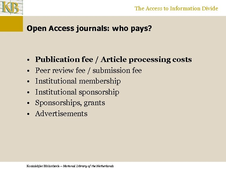 The Access to Information Divide Open Access journals: who pays? • • • Publication
