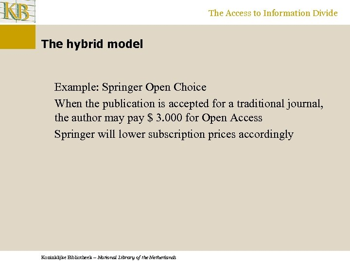 The Access to Information Divide The hybrid model Example: Springer Open Choice When the