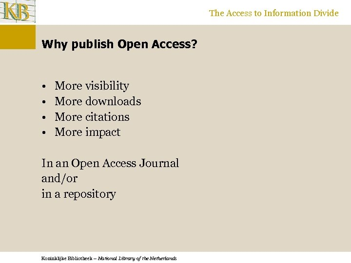 The Access to Information Divide Why publish Open Access? • • More visibility More