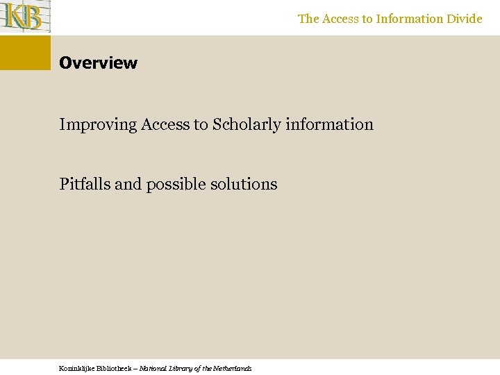 The Access to Information Divide Overview Improving Access to Scholarly information Pitfalls and possible