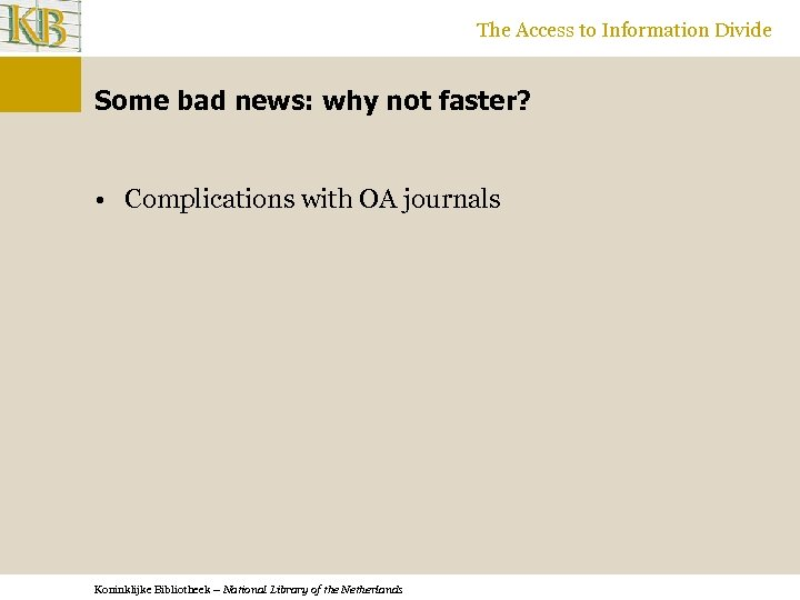 The Access to Information Divide Some bad news: why not faster? • Complications with