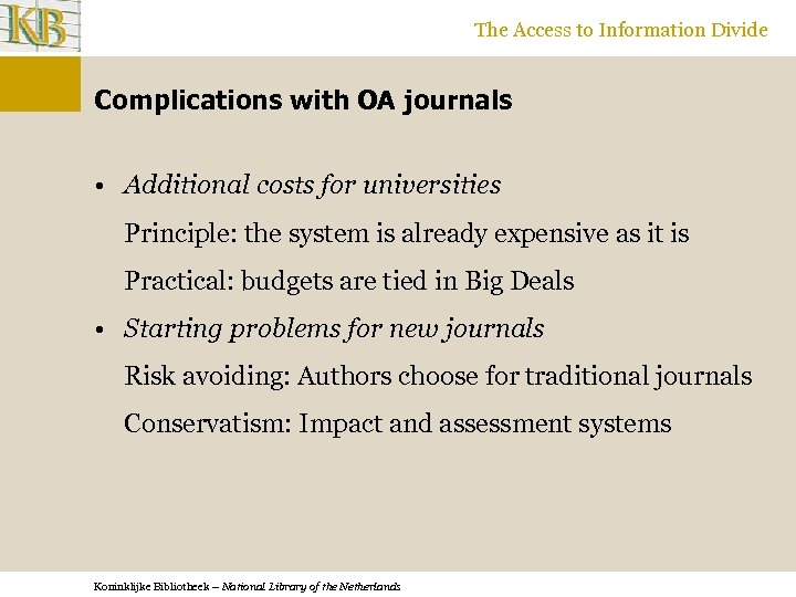 The Access to Information Divide Complications with OA journals • Additional costs for universities