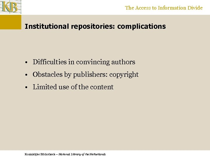 The Access to Information Divide Institutional repositories: complications • Difficulties in convincing authors •