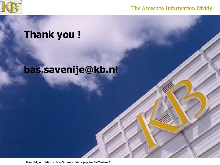 The Access to Information Divide Thank you ! bas. savenije@kb. nl Koninklijke Bibliotheek –