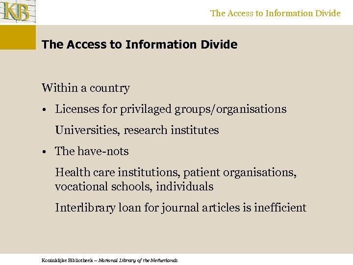 The Access to Information Divide Within a country • Licenses for privilaged groups/organisations Universities,