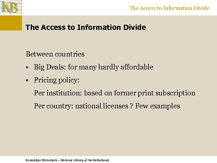 The Access to Information Divide Between countries • Big Deals: for many hardly affordable