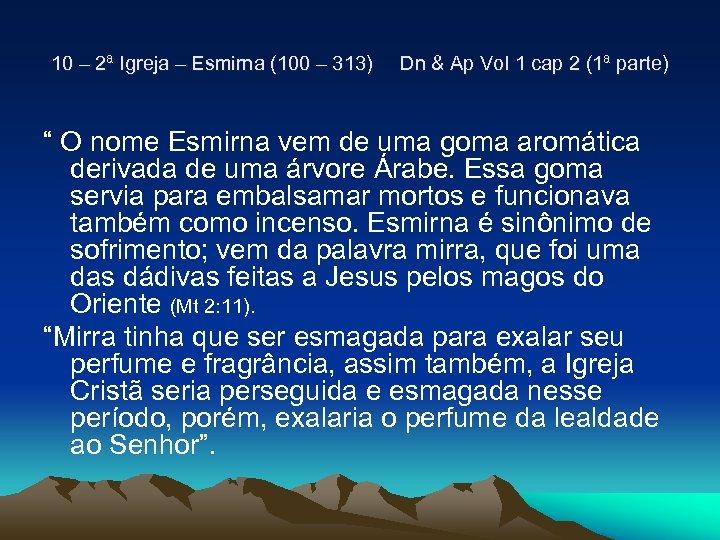 10 – 2ª Igreja – Esmirna (100 – 313) Dn & Ap Vol 1