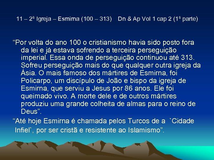 11 – 2ª Igreja – Esmirna (100 – 313) Dn & Ap Vol 1