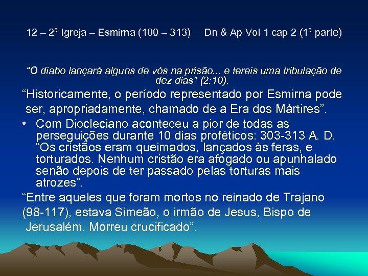 12 – 2ª Igreja – Esmirna (100 – 313) Dn & Ap Vol 1