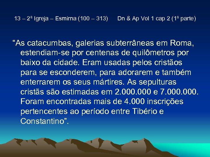 13 – 2ª Igreja – Esmirna (100 – 313) Dn & Ap Vol 1