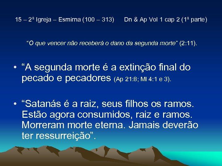 15 – 2ª Igreja – Esmirna (100 – 313) Dn & Ap Vol 1