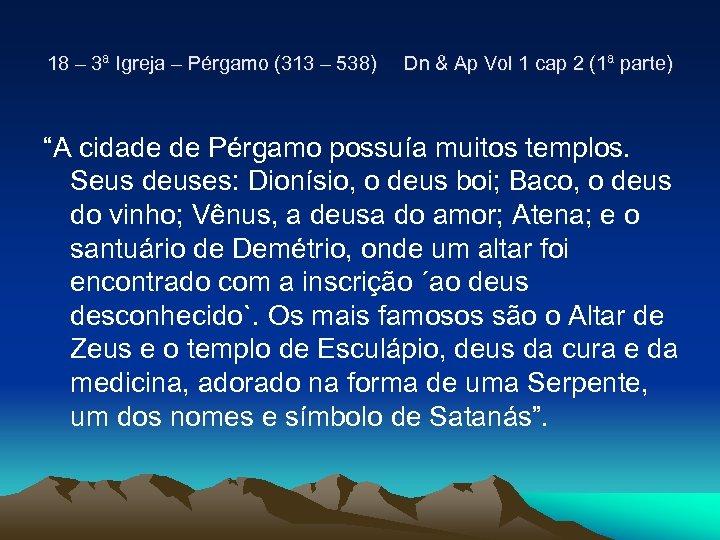 18 – 3ª Igreja – Pérgamo (313 – 538) Dn & Ap Vol 1