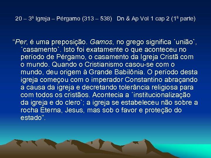 20 – 3ª Igreja – Pérgamo (313 – 538) Dn & Ap Vol 1