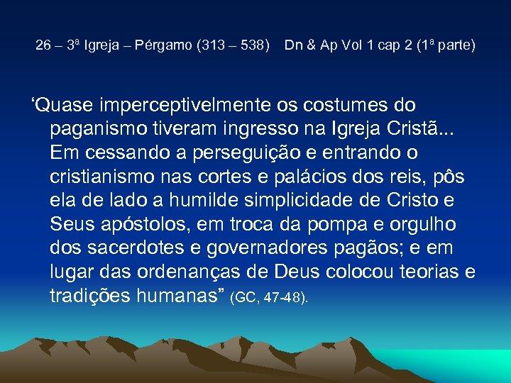 26 – 3ª Igreja – Pérgamo (313 – 538) Dn & Ap Vol 1