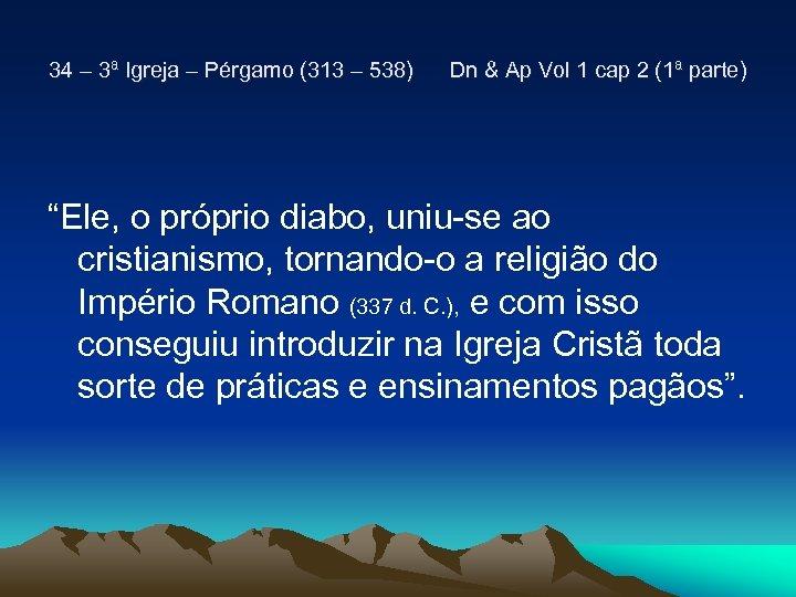 34 – 3ª Igreja – Pérgamo (313 – 538) Dn & Ap Vol 1