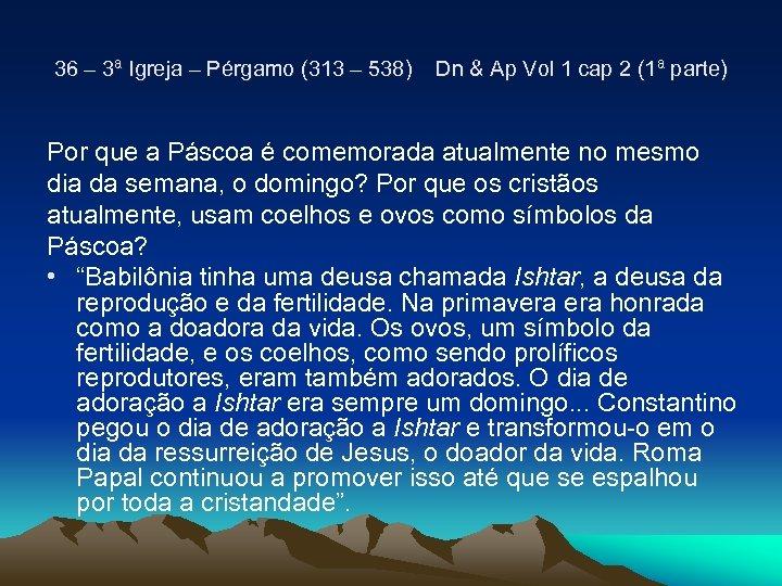 36 – 3ª Igreja – Pérgamo (313 – 538) Dn & Ap Vol 1