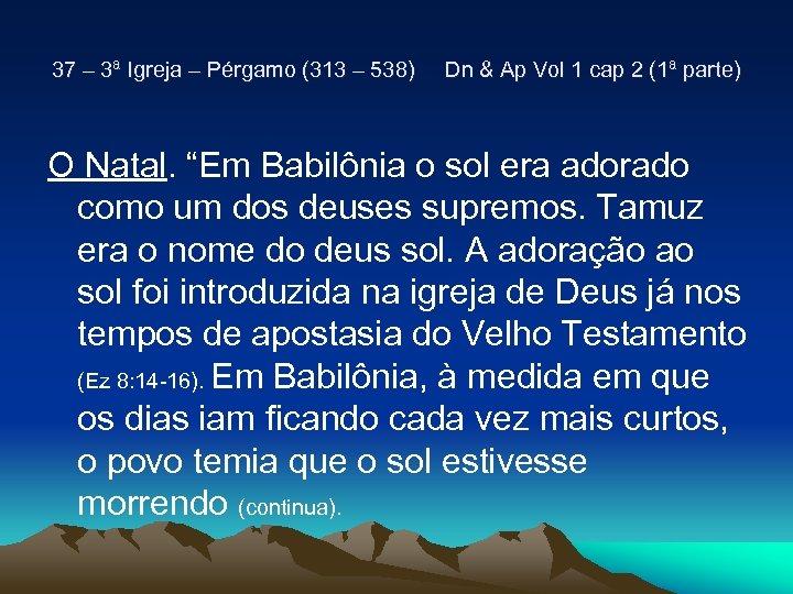 37 – 3ª Igreja – Pérgamo (313 – 538) Dn & Ap Vol 1
