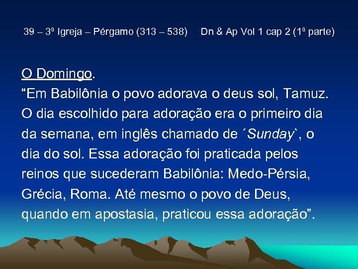 39 – 3ª Igreja – Pérgamo (313 – 538) Dn & Ap Vol 1