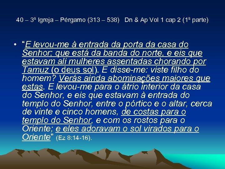 40 – 3ª Igreja – Pérgamo (313 – 538) Dn & Ap Vol 1