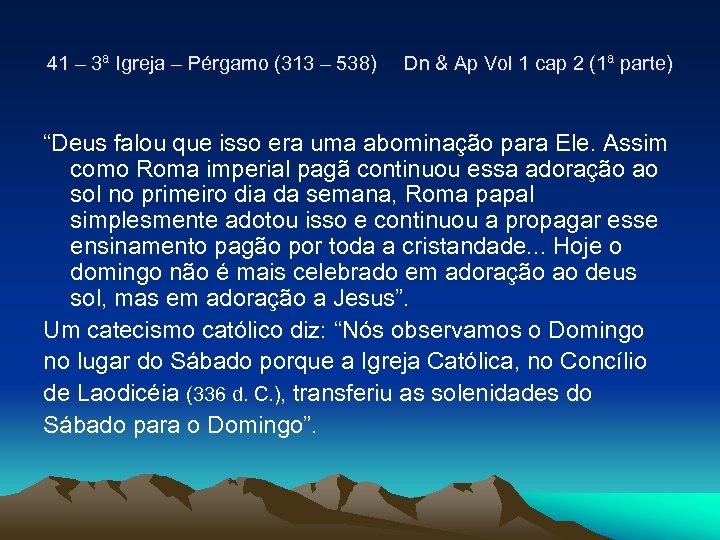41 – 3ª Igreja – Pérgamo (313 – 538) Dn & Ap Vol 1