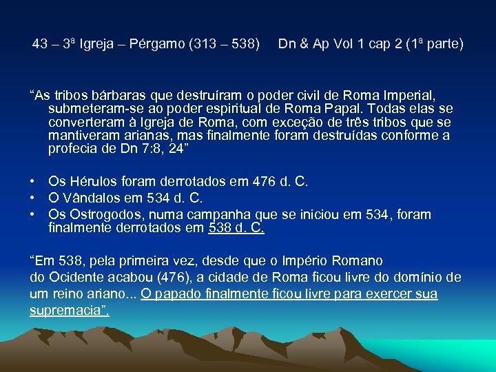 43 – 3ª Igreja – Pérgamo (313 – 538) Dn & Ap Vol 1