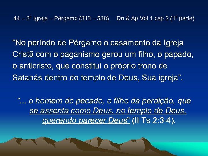 44 – 3ª Igreja – Pérgamo (313 – 538) Dn & Ap Vol 1