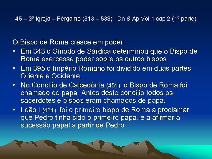 45 – 3ª Igreja – Pérgamo (313 – 538) Dn & Ap Vol 1