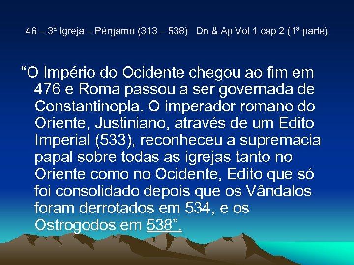 46 – 3ª Igreja – Pérgamo (313 – 538) Dn & Ap Vol 1