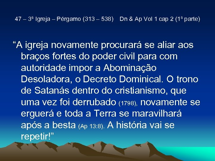 47 – 3ª Igreja – Pérgamo (313 – 538) Dn & Ap Vol 1