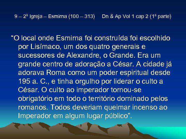 9 – 2ª Igreja – Esmirna (100 – 313) Dn & Ap Vol 1