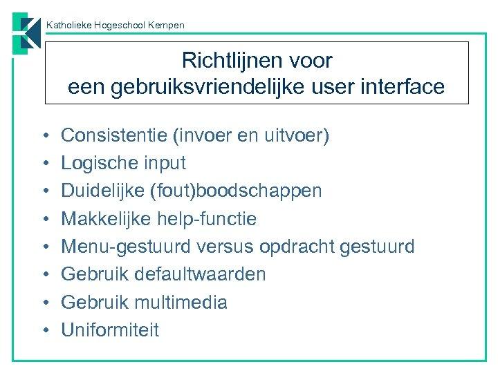 Katholieke Hogeschool Kempen Richtlijnen voor een gebruiksvriendelijke user interface • • Consistentie (invoer en