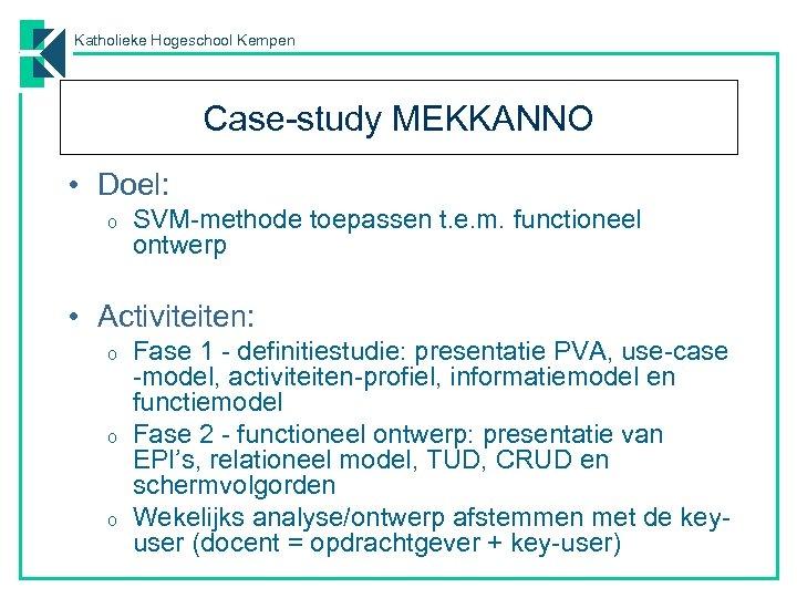 Katholieke Hogeschool Kempen Case-study MEKKANNO • Doel: o SVM-methode toepassen t. e. m. functioneel