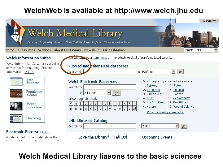 Welch. Web is available at http: //www. welch. jhu. edu Welch Medical Library liasons