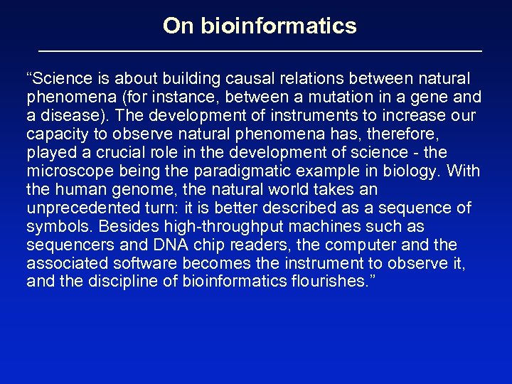 """On bioinformatics """"Science is about building causal relations between natural phenomena (for instance, between"""