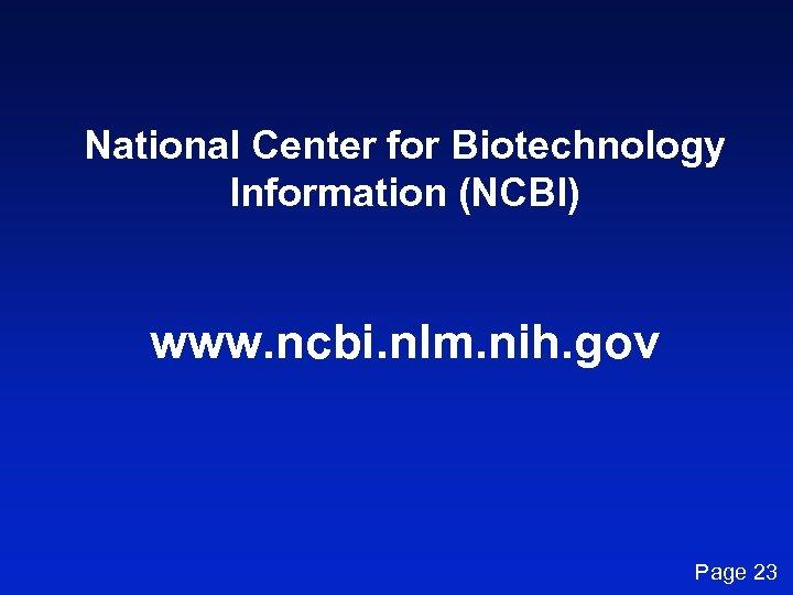 National Center for Biotechnology Information (NCBI) www. ncbi. nlm. nih. gov Page 23