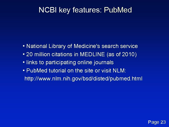 NCBI key features: Pub. Med • National Library of Medicine's search service • 20