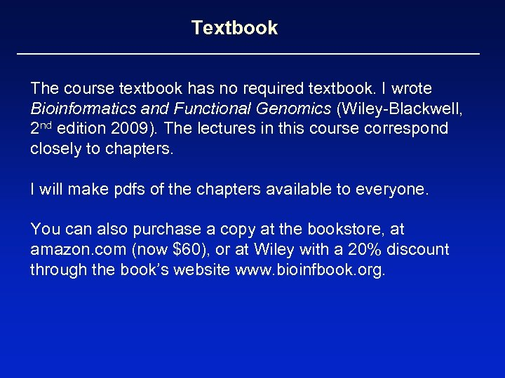 Textbook The course textbook has no required textbook. I wrote Bioinformatics and Functional Genomics