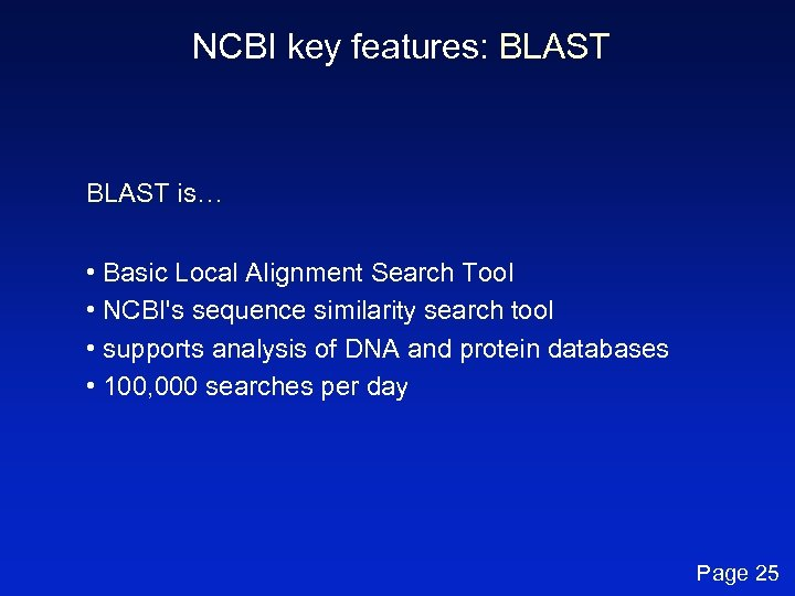 NCBI key features: BLAST is… • Basic Local Alignment Search Tool • NCBI's sequence