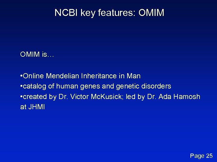 NCBI key features: OMIM is… • Online Mendelian Inheritance in Man • catalog of