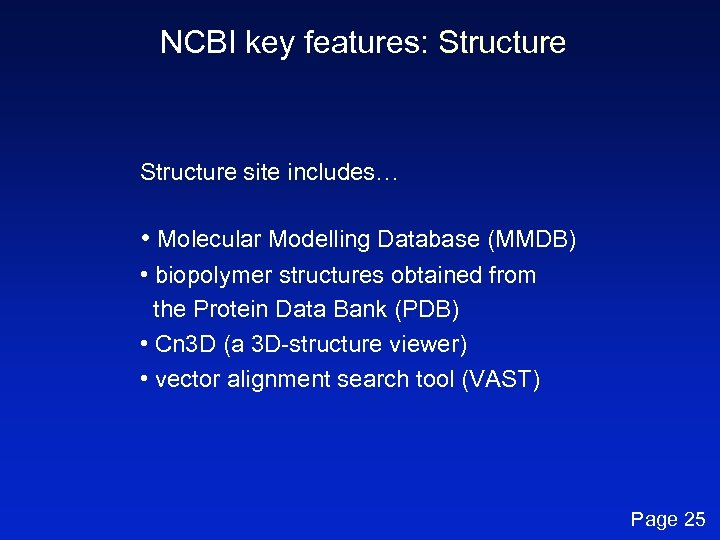 NCBI key features: Structure site includes… • Molecular Modelling Database (MMDB) • biopolymer structures