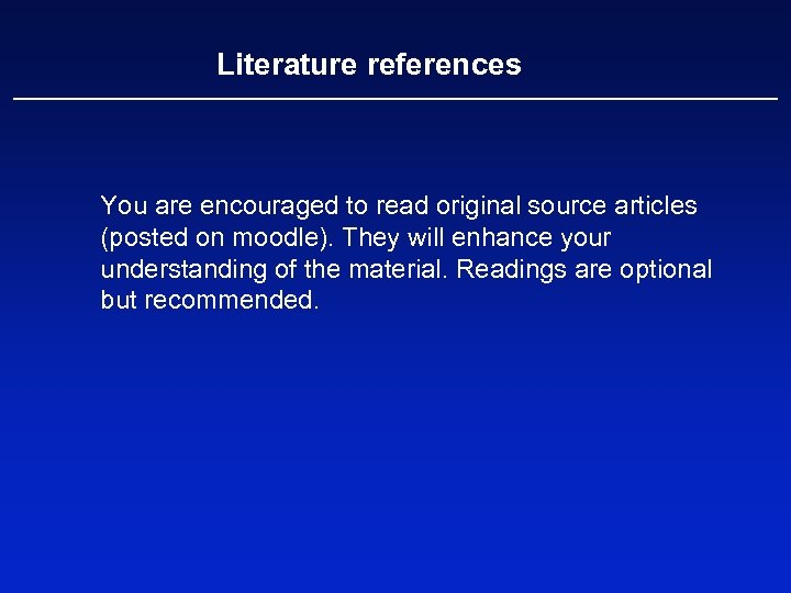 Literature references You are encouraged to read original source articles (posted on moodle). They