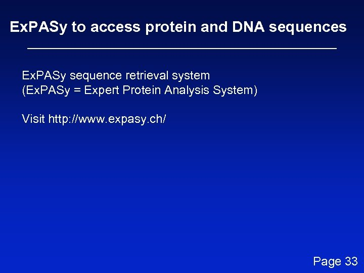 Ex. PASy to access protein and DNA sequences Ex. PASy sequence retrieval system (Ex.
